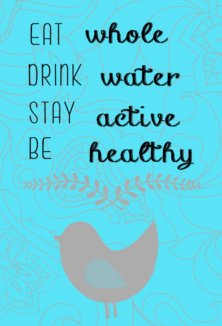 eat-whole-drink-water-stay-active-be-healthy.jpg